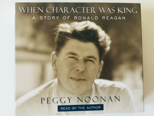When Character Was King A Story of Ronald Reagan by Peggy Noonan Audio 5 CDs