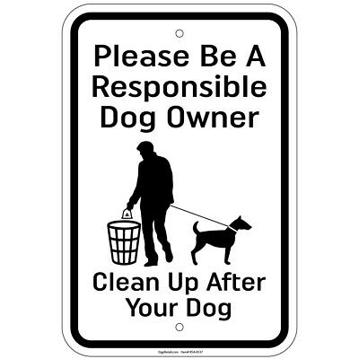 Please Be A Responsible Dog Owner Clean Up After Your Sign 12x18 Aluminum sign