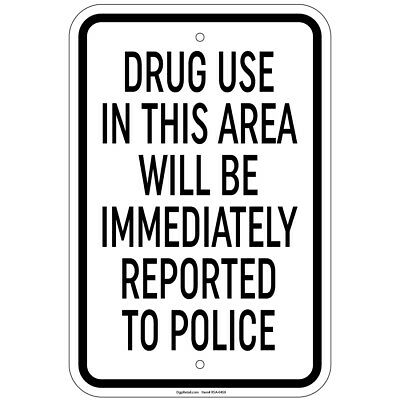 Drug Use In Area Will Be Reported To Police Sign 8x12