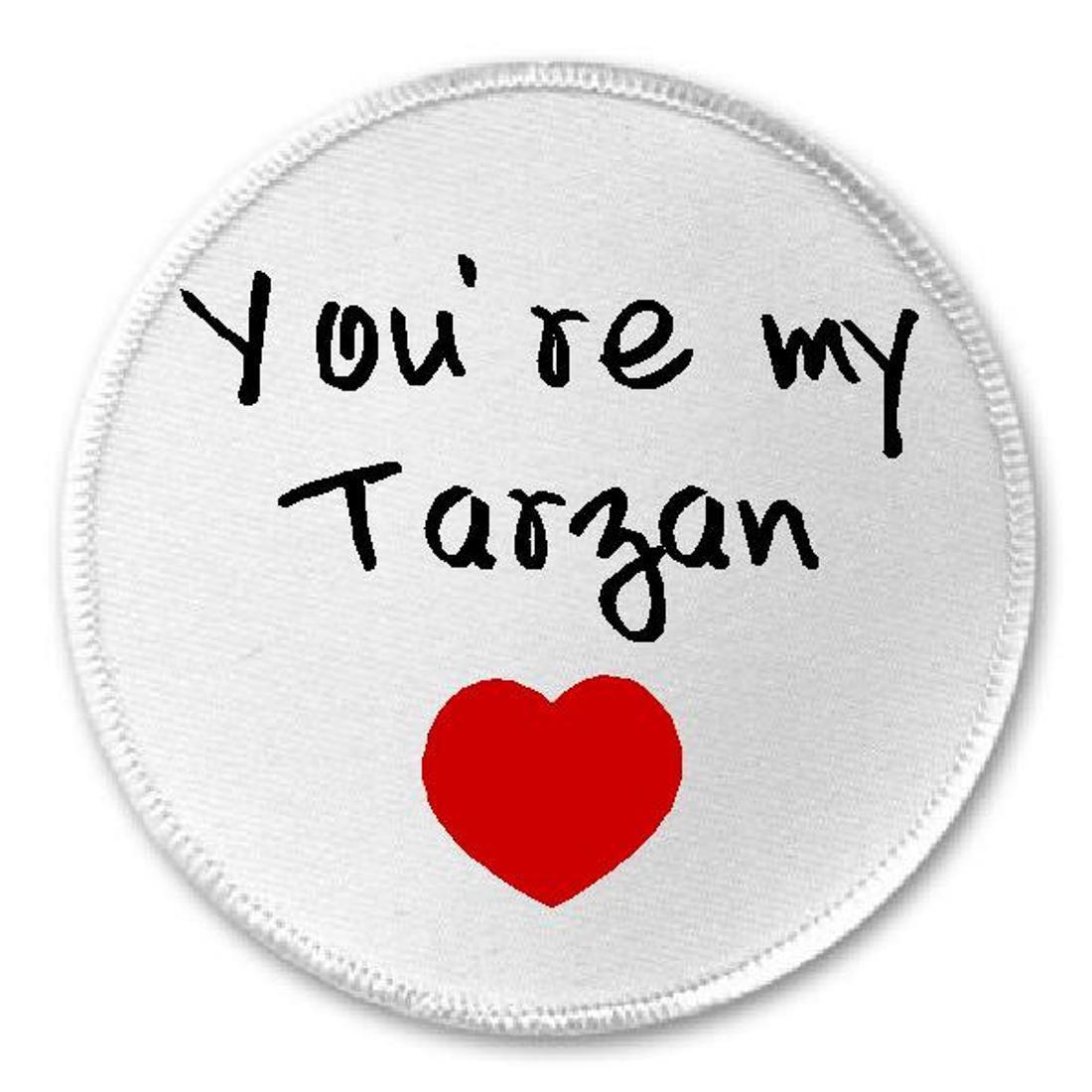 """You're My Tarzan - 3"""" Sew / Iron On Patch Romantic Romance C"""