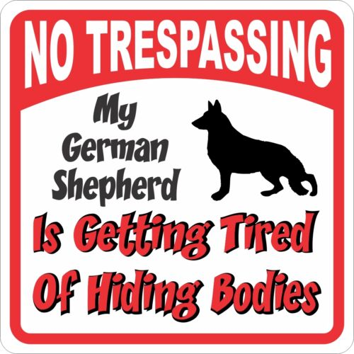 German Shepherd Sign - No Trespassing, Tired of Hiding the Bodies