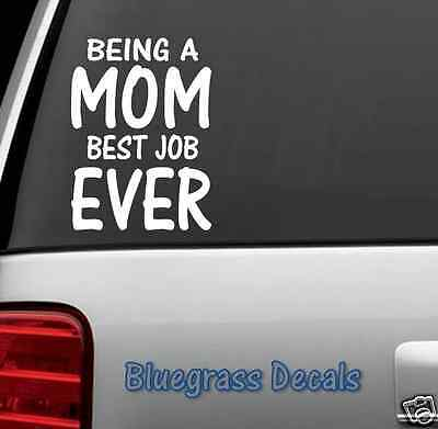 A1088 Being A MOM Best Job EVER Decal Sticker for Car Truck SUV Van Laptop