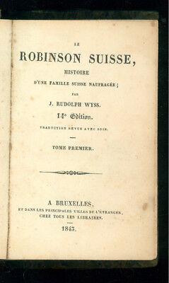 WYSS RUDOLPH J. LE ROBINSON SUISSE HISTOIRE FAMILIE NAUFRAGEE BRUXELLES 1843
