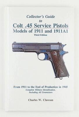 "Clawson, ""Collector's Guide to Colt .45 Service Pistols, 1911 and 1911A1"" - NEW"
