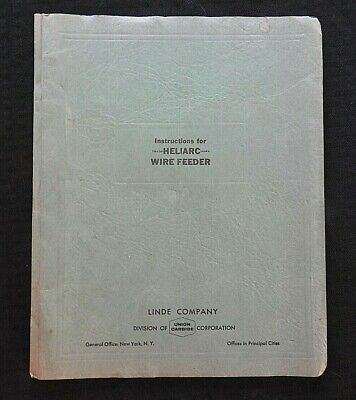 1957 The Linde Company Heliarc Welding Wire Feeder Owners Operators Manual