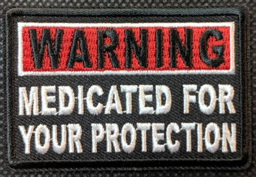 Medicated For Your Protection Warning Embroidered Biker Patch