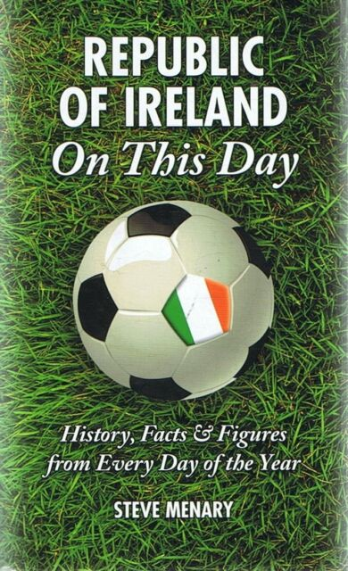 NEW - IRELAND On This Day Football History Facts & Figures For Every Day Of Year