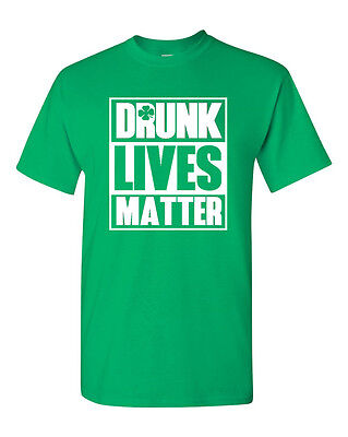 - Drunk Lives Matter T-Shirt Clover Irish Shamrock Green St Patricks Day Tee Shirt