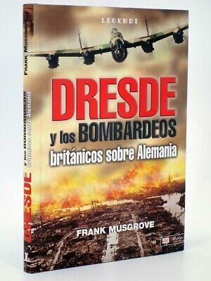 LEGENDI. DRESDE Y LOS BOMBARDEOS BRITÁNICOS SOBRE ALEMANIA (Frank Musgrove)