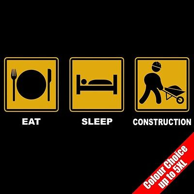 Eat Sleep CONSTRUCTION Building Site Worker Funny T-Shirt 16 Colours - to - Adult Funny Sites