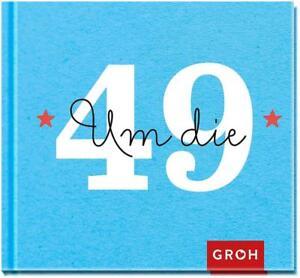 Um die 49 (2015, Gebundene Ausgabe) GROH Verlag Geburtstag Glückwünsche