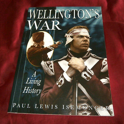 WELLINGTON'S WAR. A LIVING HISTORY. Paul L Isemonger. 1998. Fully Illustrated.