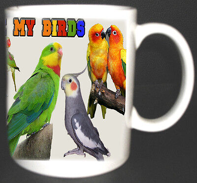 EXOTIC BIRDS COFFEE MUG, I LOVE MY BIRDS GREAT GIFT, PARROTS, COCKATIELS, CONURE