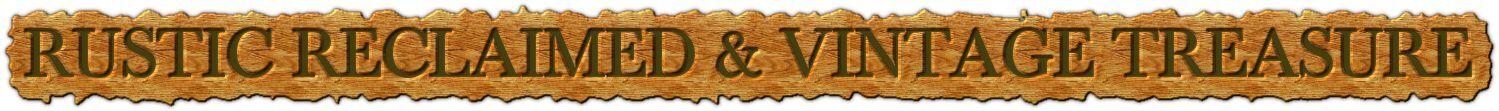 RUSTIC RECLAIMED & VINTAGE TREASURE