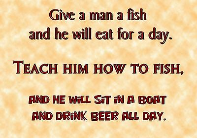 MAGNET Humor Give Man Fish Eat Day Enlighten Him How to Fish Sit Boat All Day Beer
