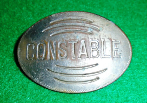 """""""CONSTABLE"""" BADGE, OVAL, CIRCA LATE 19th, EARLY 20th CENTURY. ESTATE FRESH FIND!"""