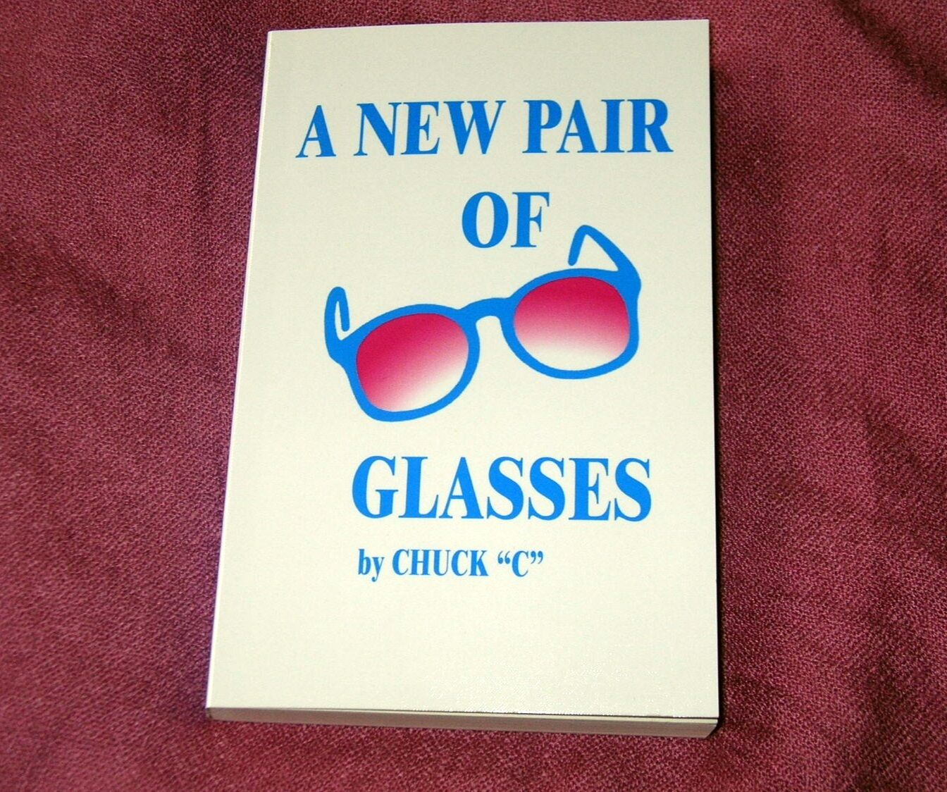 Купить A NEW PAIR of GLASSES by Chuck C. ~ New Softcover 12th printing AA Recovery