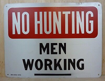 Old NO HUNTING MEN WORKING Sign 9-53 Safety Advertising Unusual Wording HTF