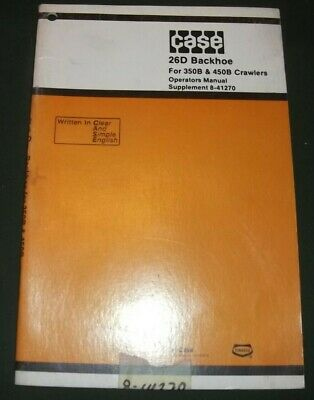 Case 26d Backhoe For 350b 450b Dozer Operator Operation Maintenance Manual