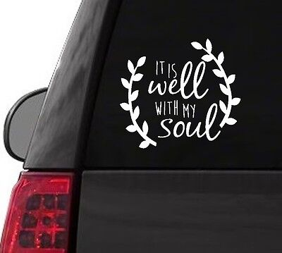 F112 IT IS WELL WITH MY SOUL FAITH  DECAL CAR TRUCK  LAPTOP SURFACE ART