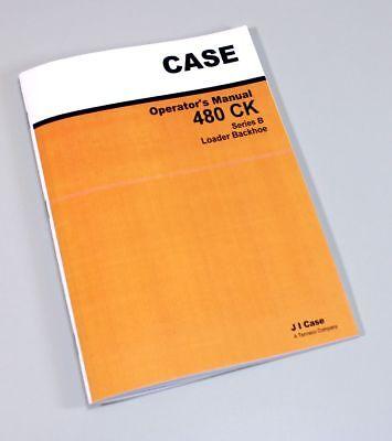 Case 480b480ck B Tractor Loader Backhoe Owners Operators Manual Maintenance