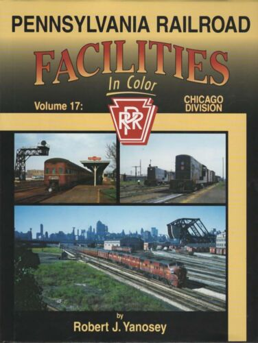 Pennsylvania Railroad Facilities In Color Vol 17: Chicago Division