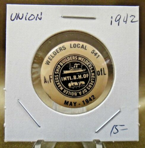 1942 Welders Local 541 Boiler Makers Ship Builders Union Pin Pinback Button 1""