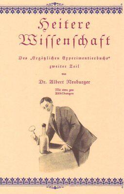 Heitere Wissenschaft von Albert Neuburger Versuche Experimente Tricks 1922 CD