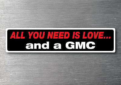 All you need is a GMC sticker 7 year water  fade proof vinyl