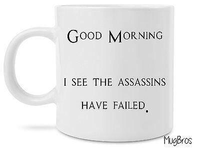 - Good Morning I see the Assassins have failed Funny Mug 11 Oz Coffee Mugs