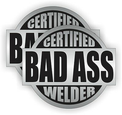 2x Certified Bad Ass Welder Hard Hat Stickers Welding Helmet Decals Pair