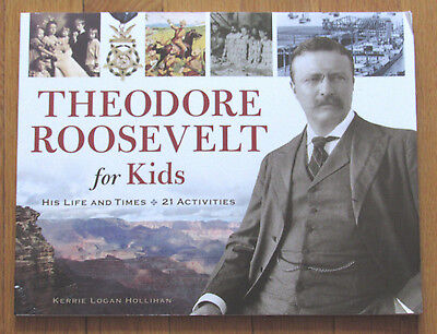 THEODORE ROOSEVELT FOR KIDS: His Life & Times 21 Activities, Kerrie Hollihan - Theodore Roosevelt For Kids