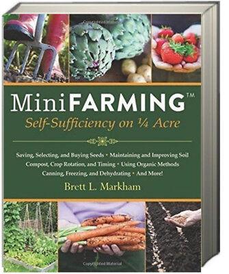 Mini Farming : Self-Sufficiency on 1/4 Acre by Brett L Markham (Paperback)