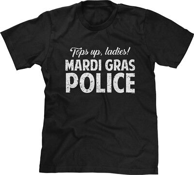 Tops Up Ladies Mardi Gras Police Party Parade Flirty Funny Humor Joke Mens Tee