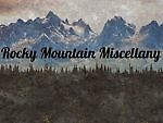 Rocky Mountain Miscellany