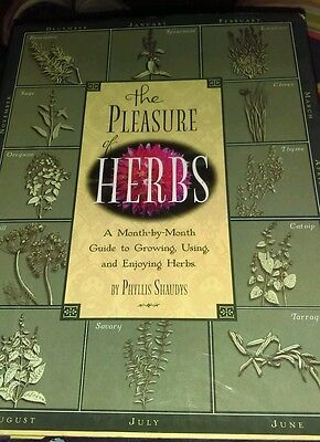 The Pleasure of Herbs: A Month-by-Month Guide to Growing, Using, and...