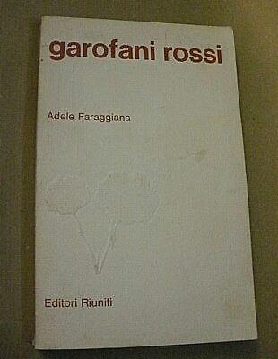 Adele Faraggiana GAROFANI ROSSI / Editori Riuniti prima edizione 1978