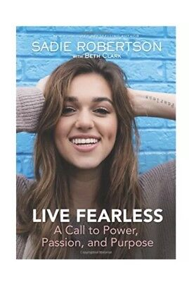 Live Fearless A Call To Power  Passion  Purpose By Sadie Robertson Hardcover New