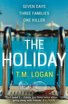 The Holiday The bestselling Richard and Judy Bo by T.M. Logan New Paperback Book