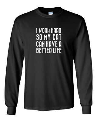 Best Work Graphic Tee - Mens I Work Hard So My Cat Can Have A Better Life T-Shirt Animal Tee Long Sleeve