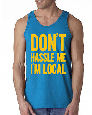 Local Costume (201 Don't Hassle Me I'm Local Tank Top costume movie funny bob 90s vintage)