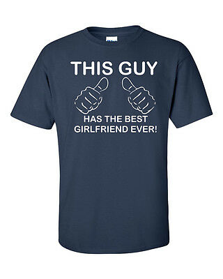 The Guy Has The Best Girlfriend Ever! T-Shirt CLASSIC Funny Boyfriend Tee