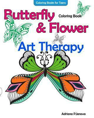Coloring Books for Teens Butterfly Flower Art Therapy Coloring Book: Coloring Bo - Coloring For Teens