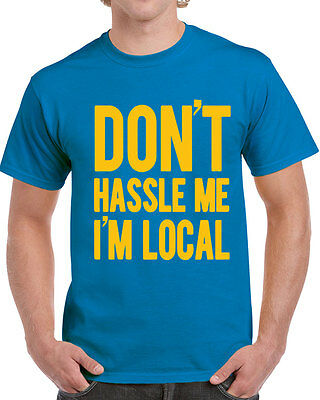 Local Costume (201 Don't Hassle Me I'm Local mens T-shirt costume movie funny bob 90s)