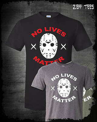 No Lives Matter Jason Vorhees Shirt Friday The 13th Horror Movie Scary Meme - Friday Meme Halloween
