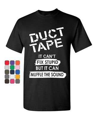 - Duct Tape It Can't Fix Stupid T-Shirt Offensive Humor Sarcastic Mens Tee Shirt