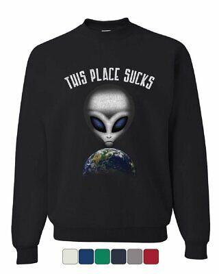 Sucks Adult Sweatshirt - This Place Sucks Sweatshirt Funny UFO Alien Space Universe Earth Sweater