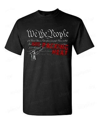 We The People Are Packing Heat T-Shirt 2nd Amendment Gun Rights -