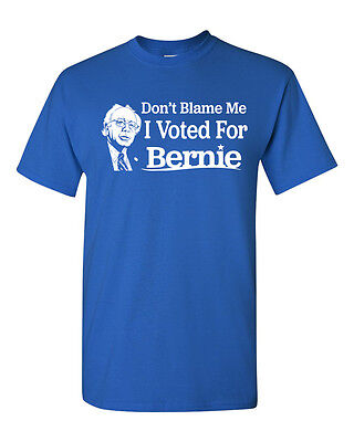 Dont Blame Me I Voted For Bernie Sanders Funny Mens Tee Shirt 1579