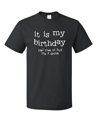 It Is My Birthday Feel Free To Buy Me A Drink Cotton Unisex T-Shirt Tee Top